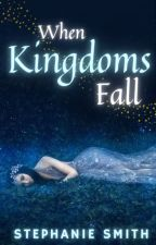 When Kingdoms Fall (Book 3| Weekly Updates) by ssmith314
