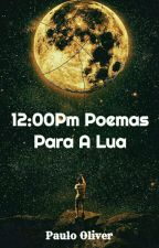 12:00 Pm Poemas Para A Lua by Paulo_Oliver