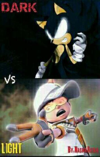 Dark Sonic VS Boboiboy Light (DARK VS LIGHT) - NasmaAsia - Wattpad