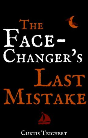 The Face-Changer's Last Mistake by CurtisWritesBooks