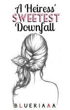 A Heiress' Sweetest Downfall (HIATUS) by Blueriaaa