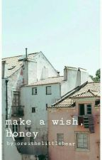 ~make a wish, honey~ by orsithelittlebear_