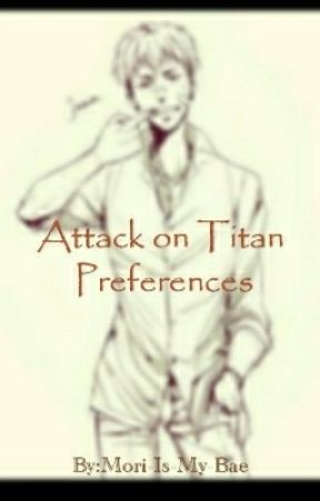 Attack on Titan Preferences by Mori-Is-My-Bae