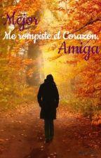 Mi Mejor Amiga Me Rompió el corazón. by Greykross