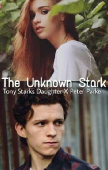 The Unknown Stark - Tony Starks Daughter x Peter Parker