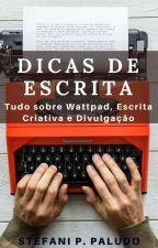 DICAS DE ESCRITA - Tudo sobre Wattpad, Escrita Criativa e Divulgação by StefaniPPaludo