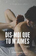 Dis-moi que tu m'aimes by Naomie_HLMPTS