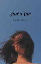 Just a fan - M.G - by Mathildesa