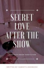 Secret Love After The Show- L.S. (OS) by VaneStylinson2202