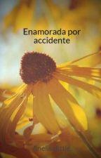 Enamorada por accidente by Aneliselittle