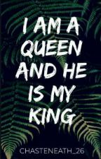 I Am A Queen and He Is My King (ON-GOING) by chasteneath_26
