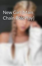 New Girl {Main Chain RolePlay} by RolePlayGirl1