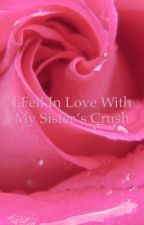 I fell in love with my Sister's crush by LittleUnicorn1234567