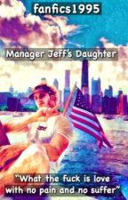 Manager Jeff's Daughter (a Logan paul fan fiction)✔️ by fanfics1995