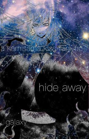 Hide Away - A Kamisama Kiss Fan-Fic (Book 1) by GalaxyPulse2567