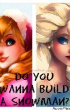 Do You Wanna Build A Snowman? by queendisastxr