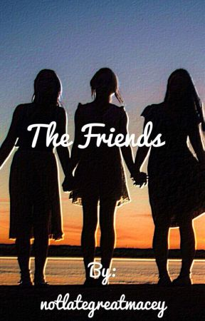 The Friends by notlategreatmacey