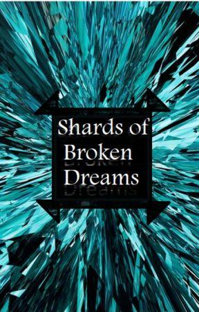 Shards of Broken Dreams by jrob196