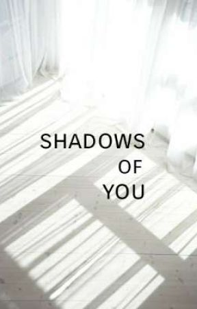 Shadows of You by alattenia