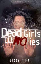 Dead Girls Tell No Lies by DeviantWriter19