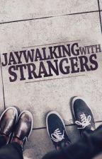 Jaywalking with Strangers by JemmaRyan3