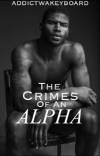 The Crimes of an Alpha  by addictwakeyboard