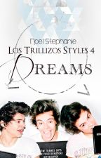 Los Trillizos Styles 4: Dreams ✓ by NoelStephanie