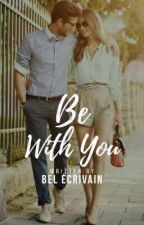 Be With You by BelEcrivain