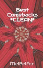 Best Comebacks *CLEAN* by MelBelFan