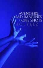 avengers: sad imagines/ oneshots by holyelz