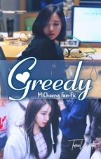Greedy || MiChaeng by TwiceWrites