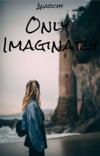 Only Imaginary by TheIntriguedPoet