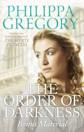 The Order of Darkness Bonus Material by PhilippaGregory