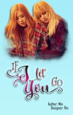 Đọc truyện [ChaeLice/JenSoo][Hoàn][M] If I Let You Go
