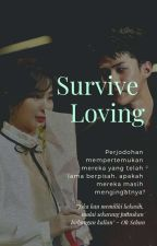 SURVIVE LOVING | seulhun✔ by zahnarr