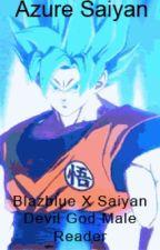 Azure Saiyan (Blazblue X Saiyan Devil God Male-Reader) by HudsonDemon