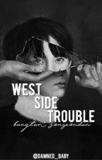 West Side Trouble || Gang Au by Damned_Baby