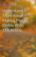 Understand More About Making Money Online With This Article by gilhand45