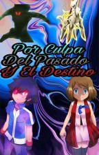 POR CULPA DEL PASADO Y EL DESTINO  by BLACKMIGUEL15