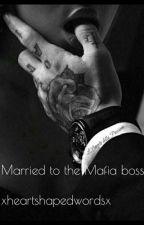Married to the Mafia boss. by xheartshapedwordsx