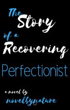 The Story of a Recovering Perfectionist by NovelbyNature