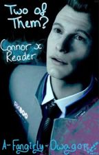 Two of Them? // Detroit: Become Human Fanfiction - Connor x Reader by A-Fangirly-Dwagon