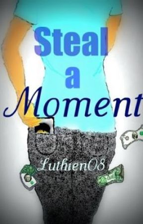 Steal A Moment by Luthien08