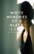 White Memories of A Black Life ✓ by beautlies