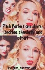 Pitch Perfect one shots- (bechloe, chaubrey and other) by _just_another_girll_