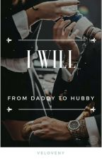 I WILL (From Daddy To Hubby)  by veloveny