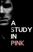 A Study In Pink by roxsear