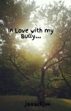 In Love with my Bully... by jaaackj44