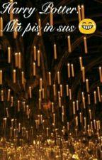 Harry Potter: Mă piș în sus 😂(FINALIZATĂ) by YukiKarma606