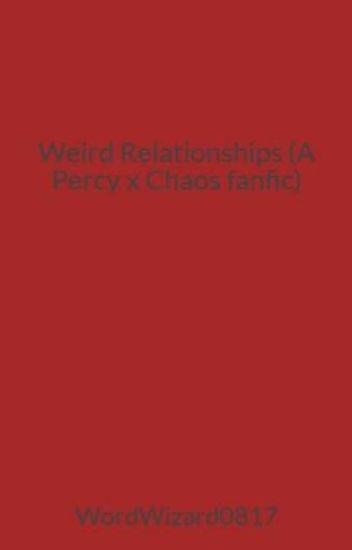 Weird Relationships (A Percy x Chaos fanfic) - FushFicker14 - Wattpad